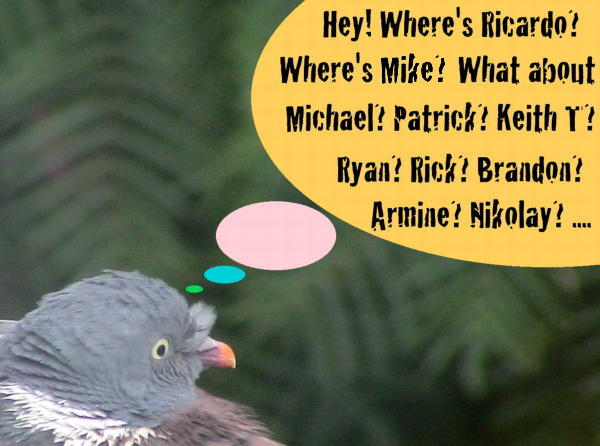 Hey! Where's Ricardo? Where's Mike? What about Michael? Patrick? Keith T? Ryan? Rick? Brandon? Armine? Nikolay? ...